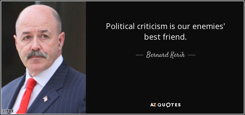 Political criticism is our enemies' best friend. - Bernard Kerik