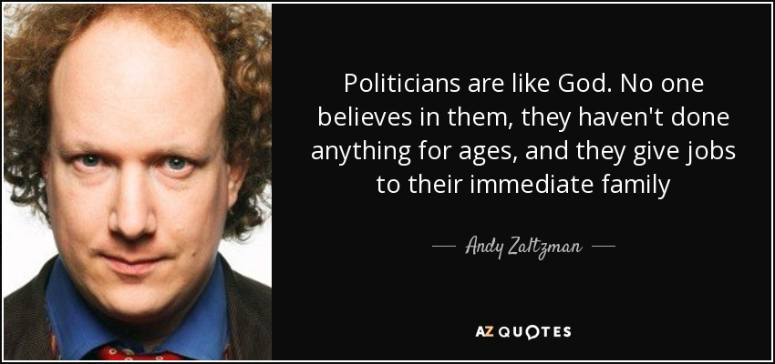 Andy Zaltzman Quote Politicians Are Like God No One Believes In