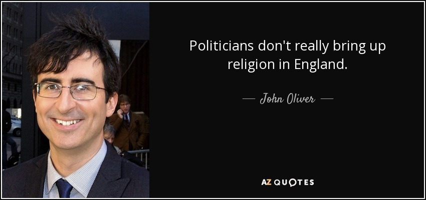 Politicians don't really bring up religion in England. - John Oliver