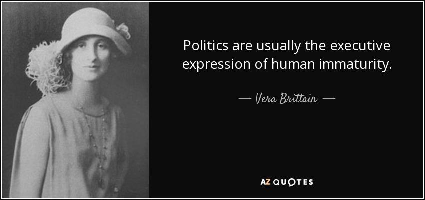 Politics are usually the executive expression of human immaturity. - Vera Brittain
