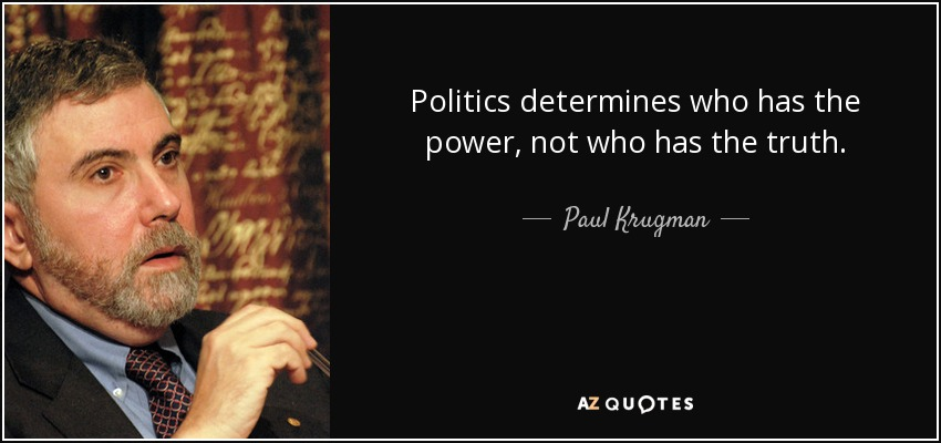Politics determines who has the power, not who has the truth. - Paul Krugman