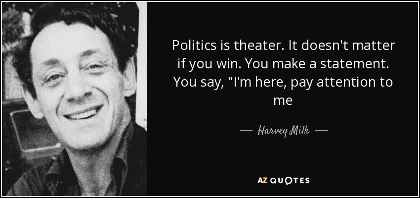 Politics is theater. It doesn't matter if you win. You make a statement. You say,