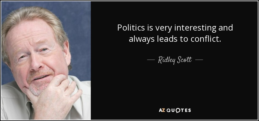 Politics is very interesting and always leads to conflict. - Ridley Scott
