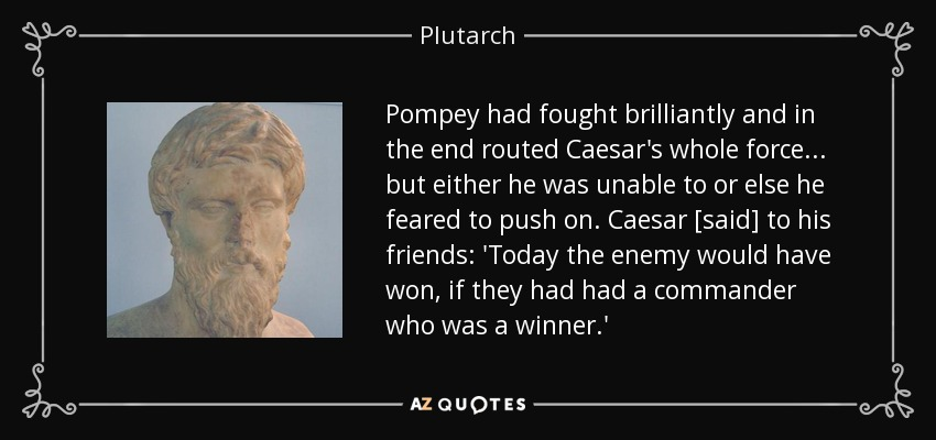 commentary of plutarch on caesar Evaluate the legacy of julius caesar gaius julius caesar was undoubtedly a man of great achievement although assassinated before he could complete his life's work, what he had achieved during the course of his life crowned him as one of the few individuals who have changed the course of history.