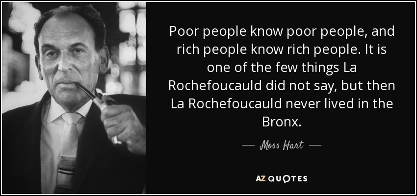 Moss Hart Quote Poor People Know Poor People And Rich People Know
