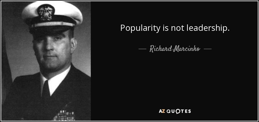Popularity is not leadership. - Richard Marcinko