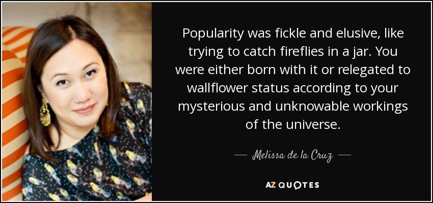 Melissa De La Cruz Quote Popularity Was Fickle And Elusive Like
