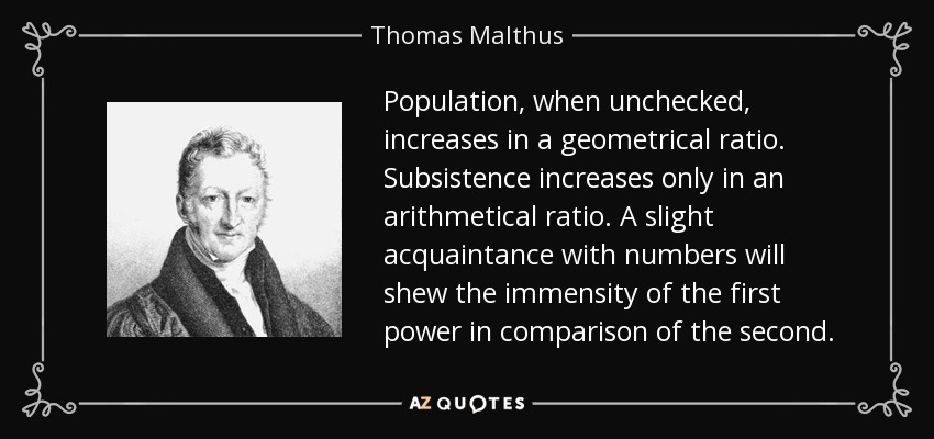 Thomas Malthus quote: Population, when unchecked, increases in a