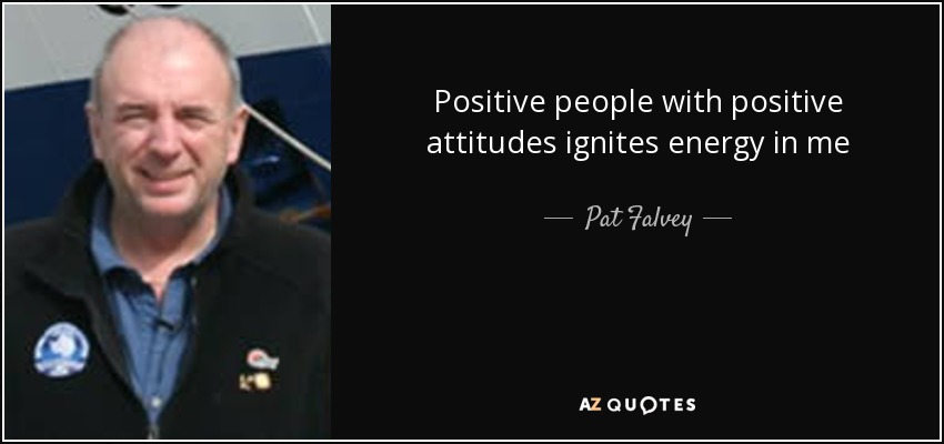 Pat Falvey Quote Positive People With Positive Attitudes