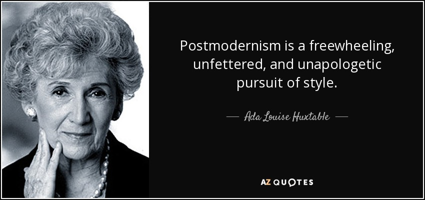 Postmodernism is a freewheeling, unfettered, and unapologetic pursuit of style. - Ada Louise Huxtable