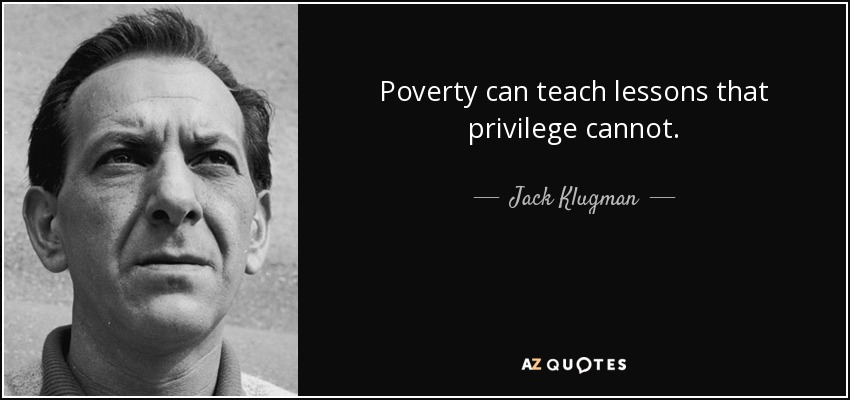 Poverty can teach lessons that privilege cannot. - Jack Klugman