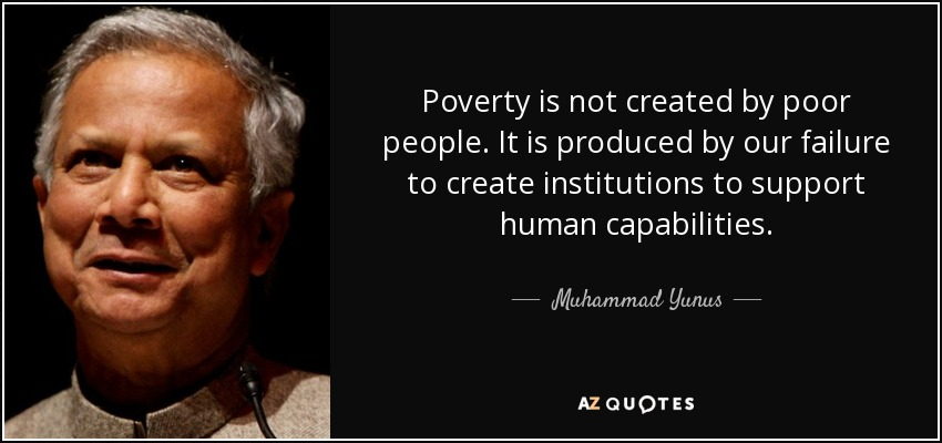 Muhammad Yunus Quote Poverty Is Not Created By Poor People It Is