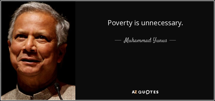 Poverty is unnecessary. - Muhammad Yunus