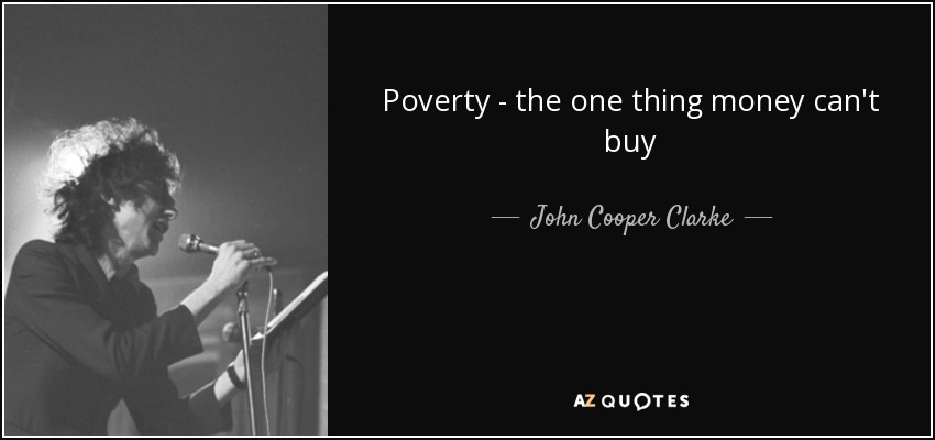 Poverty - the one thing money can't buy - John Cooper Clarke