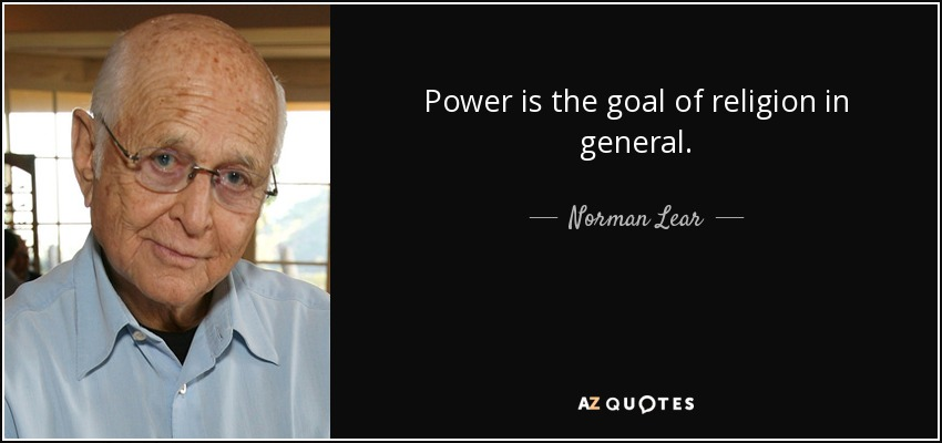 Power is the goal of religion in general. - Norman Lear