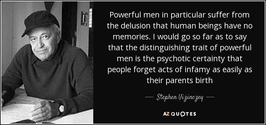 Stephen Vizinczey quote: Powerful men in particular suffer from