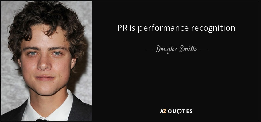 PR is performance recognition - Douglas Smith