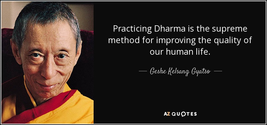 Practicing Dharma is the supreme method for improving the quality of our human life. - Geshe Kelsang Gyatso