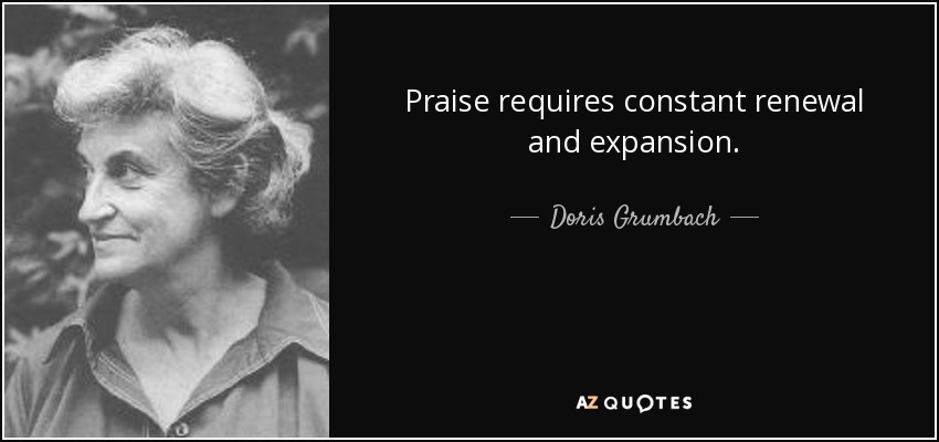 Praise requires constant renewal and expansion. - Doris Grumbach