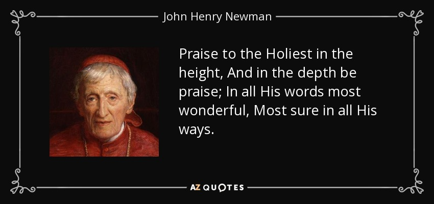 John Henry Newman Quote  Praise To The Holiest In The Height  And In The