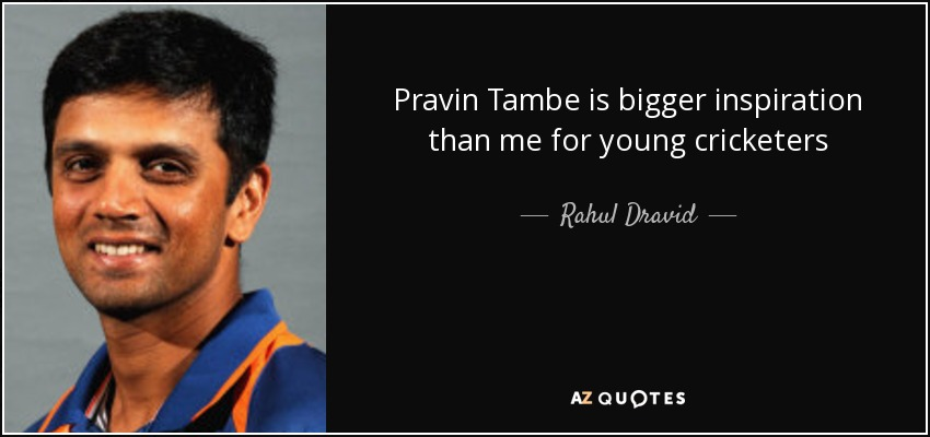Pravin Tambe is bigger inspiration than me for young cricketers - Rahul Dravid