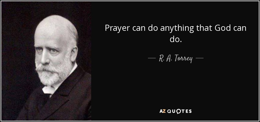 Prayer can do anything that God can do. - R. A. Torrey