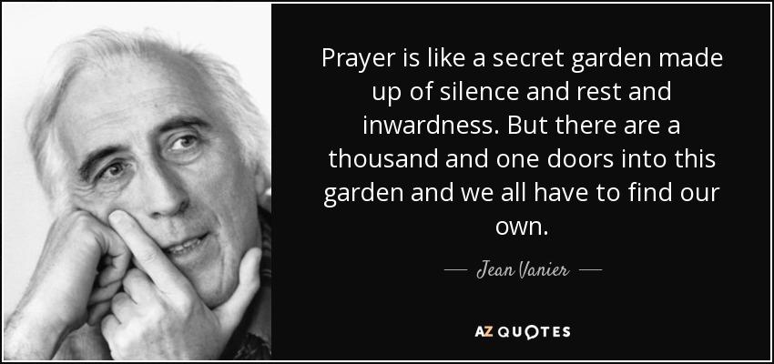 Jean Vanier Quote Prayer Is Like A Secret Garden Made Up Of