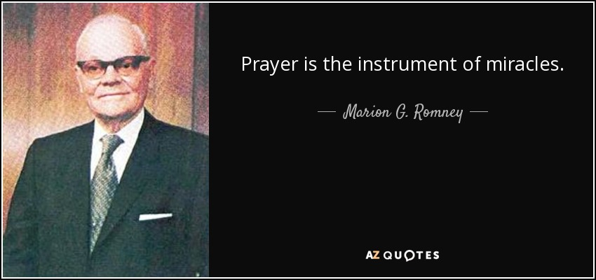 Prayer is the instrument of miracles. - Marion G. Romney