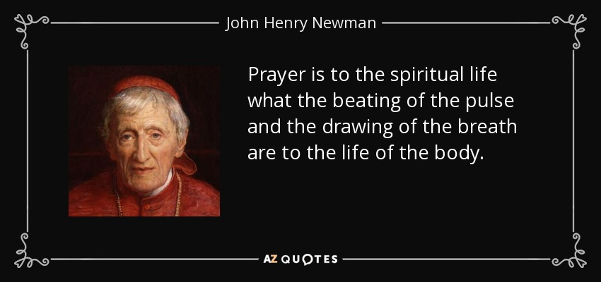 John Henry Newman Quote  Prayer Is To The Spiritual Life What The Beating Of