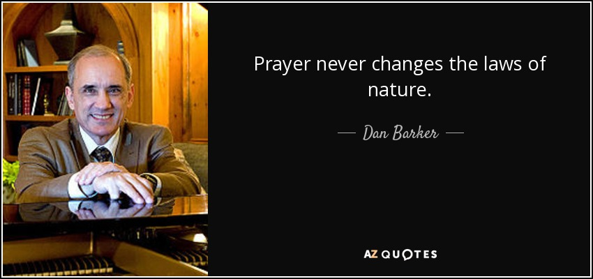 Prayer never changes the laws of nature. - Dan Barker