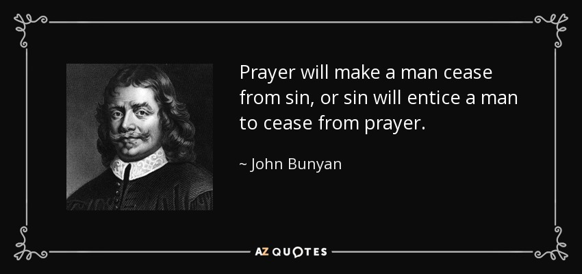 John Bunyan quote: Prayer will make a man cease from sin, or sin...