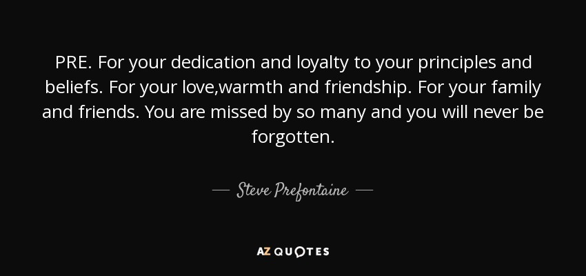 Steve Prefontaine quote: PRE. For your dedication and loyalty to