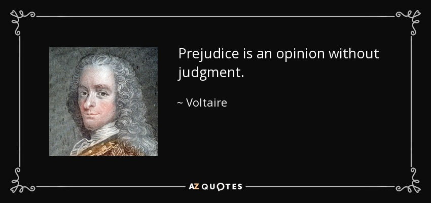 Prejudice is an opinion without judgment. - Voltaire