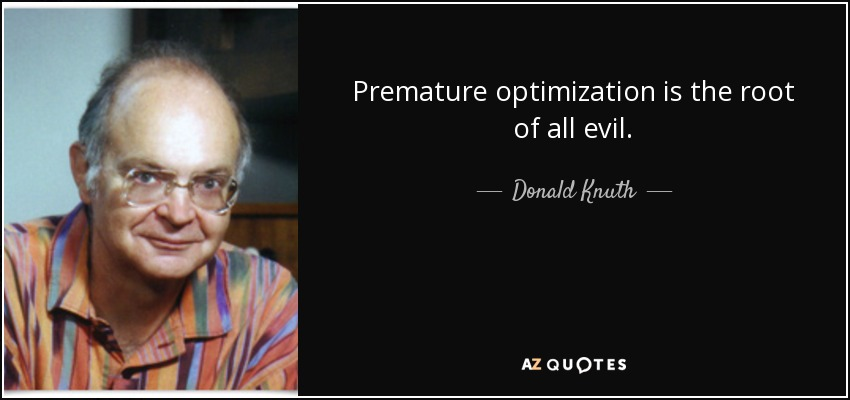 Image result for premature optimization is the root of all evil