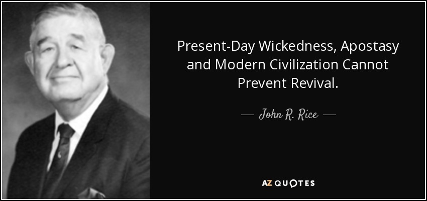 Present-Day Wickedness, Apostasy and Modern Civilization Cannot Prevent Revival. - John R. Rice
