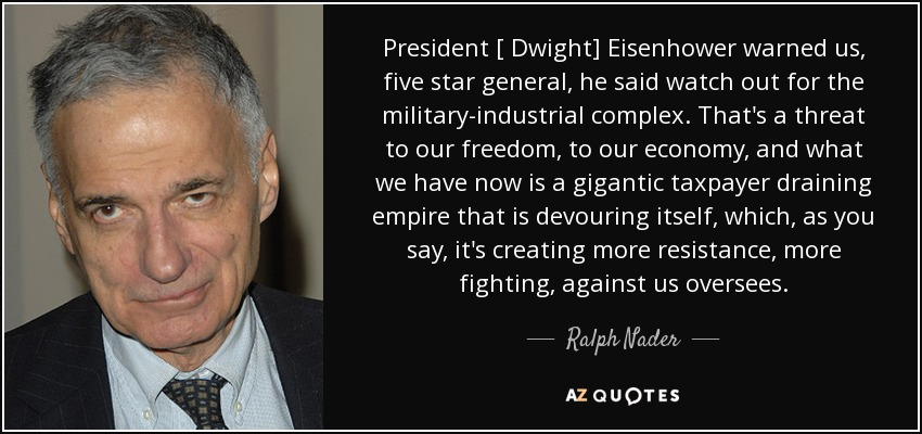 From Eisenhowers Military Industrial >> Ralph Nader Quote President Dwight Eisenhower Warned Us Five