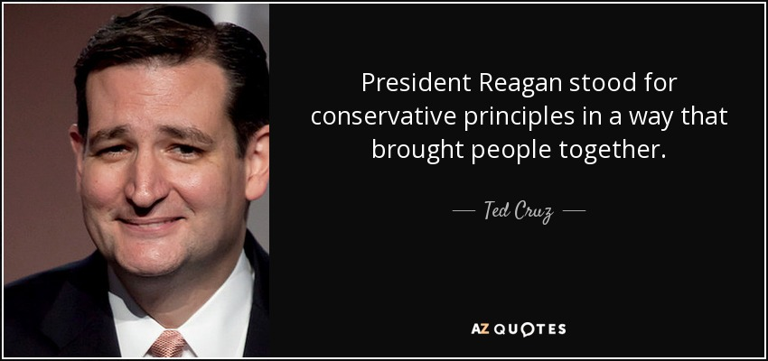 President Reagan stood for conservative principles in a way that brought people together. - Ted Cruz