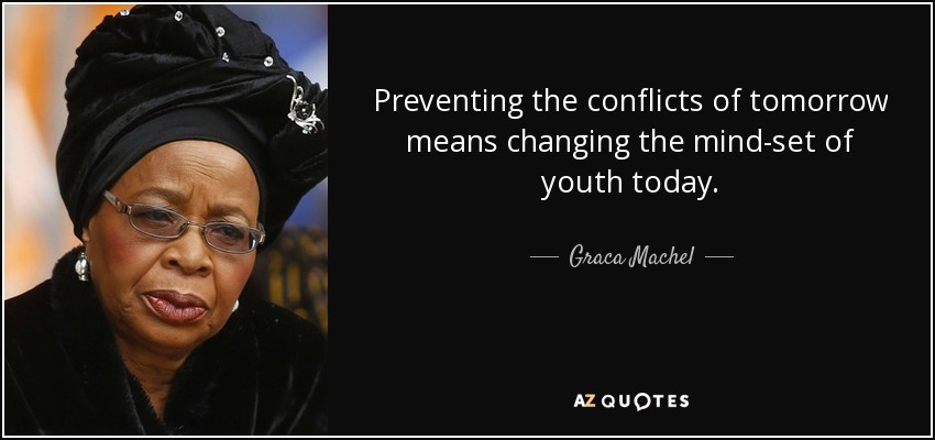 Preventing The Conflicts Of Tomorrow Means Changing The Mind Set Of Youth  Today.