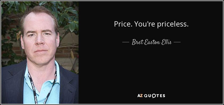 Price. You're priceless. - Bret Easton Ellis