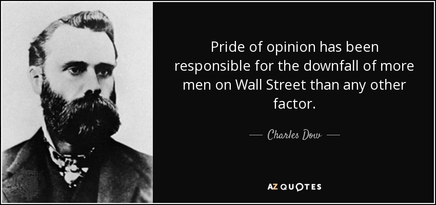 Dow Quote | Charles Dow Quote Pride Of Opinion Has Been Responsible For The