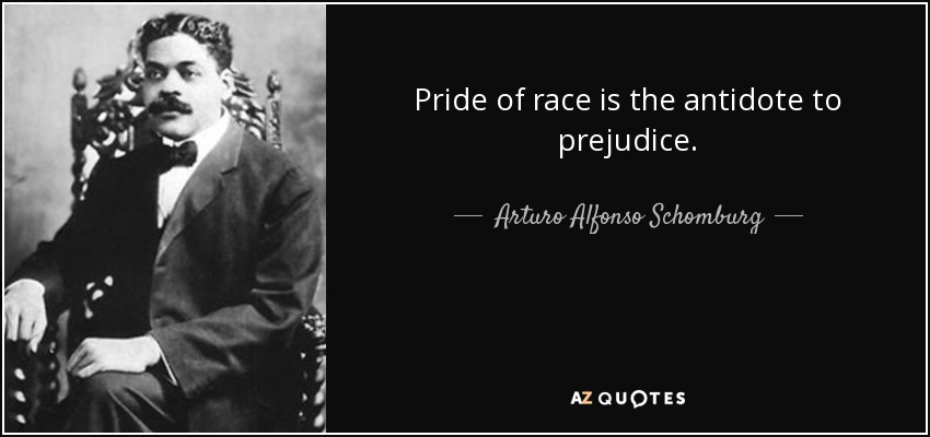 Pride of race is the antidote to prejudice. - Arturo Alfonso Schomburg