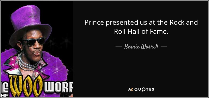 Prince presented us at the Rock and Roll Hall of Fame. - Bernie Worrell