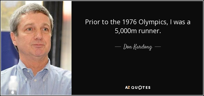 Prior to the 1976 Olympics, I was a 5,000m runner. - Don Kardong