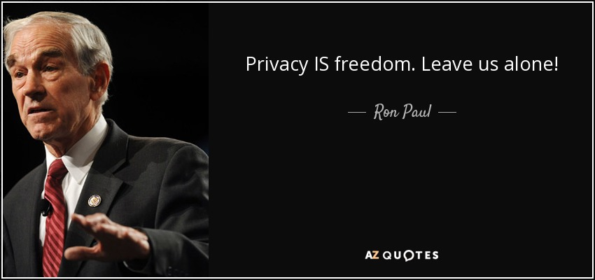 Privacy IS freedom. Leave us alone! - Ron Paul