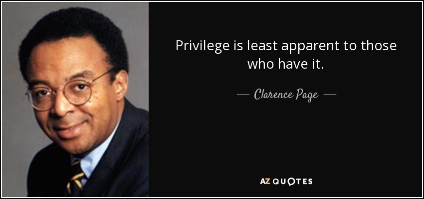 Privilege is least apparent to those who have it. - Clarence Page