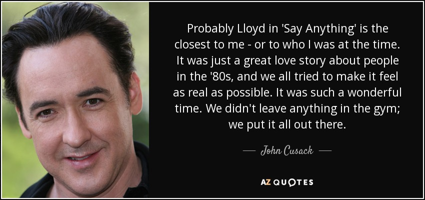 John Cusack Quote Probably Lloyd In Say Anything Is The Closest