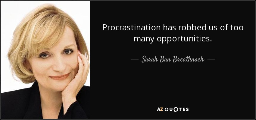 Sarah Ban Breathnach quote: Procrastination has robbed us ...