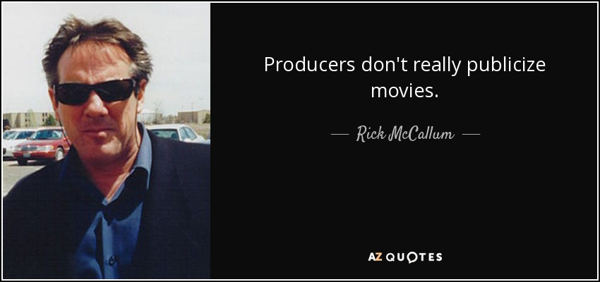 Producers don't really publicize movies. - Rick McCallum