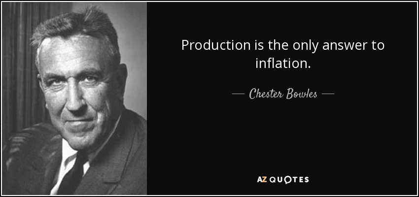Production is the only answer to inflation. - Chester Bowles