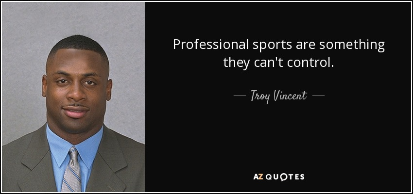 Professional sports are something they can't control. - Troy Vincent